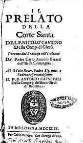 Il Prelato della Corte santa del p. Nicoló Causino della Comp. di Giesú. Portato dal francese nell' italiano dal padre Carlo Antonio Berardi dell' istessa Compagnia