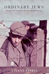 Ordinary Jews: Choice and Survival during the Holocaust