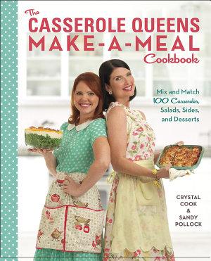 The Casserole Queens Make a Meal Cookbook