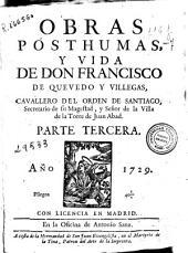 Obras posthumas y vida de Don Francisco de Quevedo y Villegas ...: parte tercera