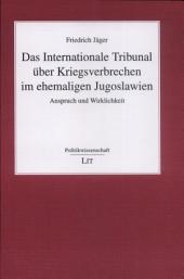 Das Internationale Tribunal über Kriegsverbrechen im ehemaligen Jugoslawien: Anspruch und Wirklichkeit