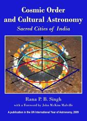 Cosmic Order and Cultural Astronomy: Sacred Cities of India