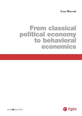 From Classical Political Economy To Behavioral Economics