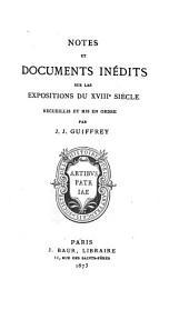 Notes et documents inédits sur les expositions du XVIIIe siècle, recueillis et mis en ordre par J.J. Guiffrey