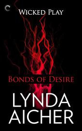Bonds of Desire: Book Three of Wicked Play