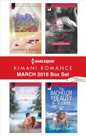 Harlequin Kimani Romance March 2016 Box Set: Possessed by Passion\Seduced by the Mogul\One More Night with You\The Bachelor and the Beauty Queen