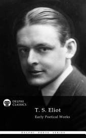 Delphi Collected Works of T. S. Eliot (Illustrated)