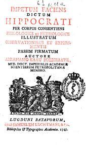 Impetum faciens dictum Hippocrati per corpus consentiens philologicae et physiologice illustratum observationibus et experimentis passim firmatum