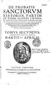 De Probatis sanctorum historiis, partim ex Tomis Aloysii Lipomani... partim etiam ex egregiis manuscriptis codicibus... nunc recèns recognitis, atque... auctis per F. Laurentium Surium Carthusianum...