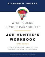 What Color Is Your Parachute  Job Hunter s Workbook  Fifth Edition PDF
