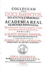Collecçam dos documentos, e memorias da Academia Real da Historia Portugueza: que neste anno de ... se compuzeraõ. 1721