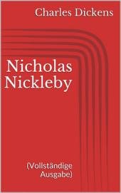 Nicholas Nickleby (Vollständige Ausgabe)