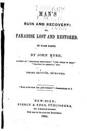 Man's Ruin and Recovery, Or, Paradise Lost and Restored: In Four Parts