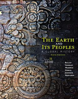 The Earth and Its Peoples  A Global History  Volume II  Since 1500 Book
