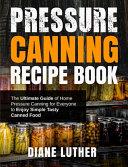 Pressure Canning Recipe Book