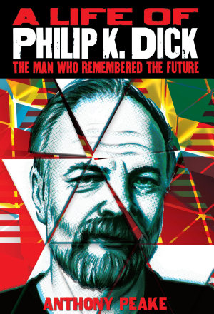 A Life of Philip K  Dick PDF