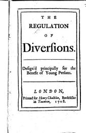 The Regulation of Diversions. Design'd Principally for the Benefit of Young Persons