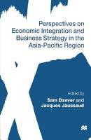 Perspectives on Economic Integration and Business Strategy in the Asia Pacific Region PDF