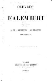 Oeuvres de d'Alembert: sa vie--ses oeuvres--sa philosophie