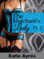 The Merchant's Lady Pt. 2 (BBW Erotic Historical Romance): Chronicles of a Highwayman's Adventures