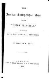 "The American Sunday-School Union and the ""Union Principle"": In Reply to A. in the Episcopal Recorder"