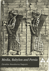 Media, Babylon and Persia: Including a Study of the Zend- Avesta from the Fall of Nineveh to the Persian War
