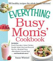 The Everything Busy Moms  Cookbook PDF