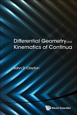 Differential Geometry and Kinematics of Continua PDF