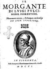 Morgante maggiore di Luigi Pulci fiorentino. Nel quale si trattano le guerre, battaglie, & egregii fatti d'Orlando, & di Rinaldo, ...