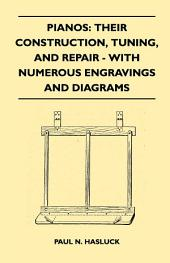 Pianos: Their Construction, Tuning, And Repair - With Numerous Engravings And Diagrams