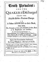 Truth Prevalent; and the Quakers discharged from the Norfolk-Rectors furious charge, in a sober answer to their book, falsly stiled, the Principles of the Quakers further shewn to be blasphemous and seditious: by ... E. Beckham, H. Meriton, L. Topcliffe, etc