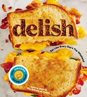 Delish: Eat Like Every Day's the Weekend