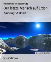 Der letzte Mensch auf Erden: Amazing SF, Band 1