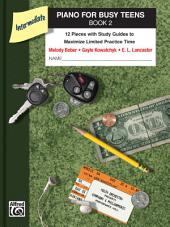 Piano for Busy Teens, Book 2: 12 Pieces with Study Guides to Maximize Limited Practice Time