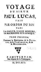 Voyage du sieur Paul Lucas fait par ordre du roi dans la Grèce, l'Asie Mineure, la Macédoine et l'Afrique