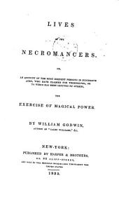 Lives of the necromancers. Or, An account of ... persons ... who have claimed ... or to whom has been imputed ... the exercise of magical power