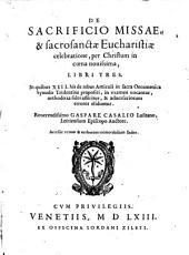 De sacrificio missae, & sacrosanctae Eucharistiae celebratione, per Christum in coena novissima, libri tres