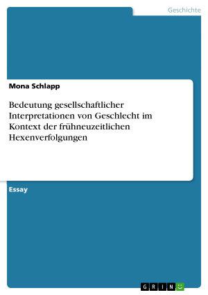 Bedeutung gesellschaftlicher Interpretationen von Geschlecht im Kontext der fr  hneuzeitlichen Hexenverfolgungen PDF