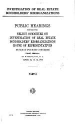 Investigation of Real Estate Bondholders' Reorganizations, Public Hearings Before a Subcommittee of ... 73:2-74:2