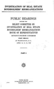 Investigation of Real Estate Bondholders  Reorganizations  Public Hearings Before a Subcommittee of     73 2 74 2 PDF