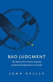 Bad Judgment: The Myth of First Nations Equality and Judicial Independence in Canada
