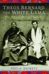 Theos Bernard, the White Lama: Tibet, Yoga, and American Religious Life