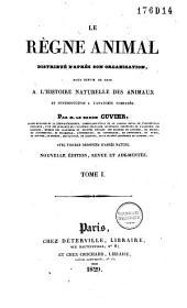 Le règne animal distribué d'après son organisation: pour servir de base a l'histoire naturelle des animaux et d'introduction a l'anatomie comparée, Volume1