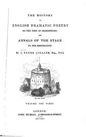 The History of English Dramatic Poetry to the Time of Shakespeare: And Annals of the Stage to the Restoration, Volume 1