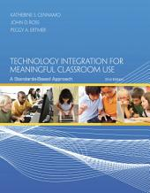 Technology Integration for Meaningful Classroom Use: A Standards-Based Approach: Edition 2