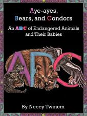 Aye-Ayes, Bears, and Condors: An ABC of Endagered Animals and Their Babies