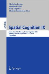 Spatial Cognition IX: International Conference, Spatial Cognition 2014, Bremen, Germany, September 15-19, 2014. Proceedings