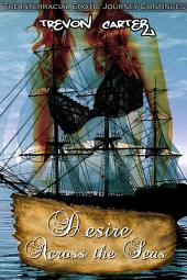 Desire Across the Seas (Historical Interracial Erotica Black M/White F): The Interracial Erotic Journey Continues...