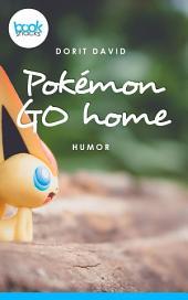 Pokémon go home: (Kurzgeschichte, Humor)