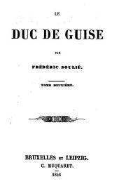 Le duc de Guise: Volume2